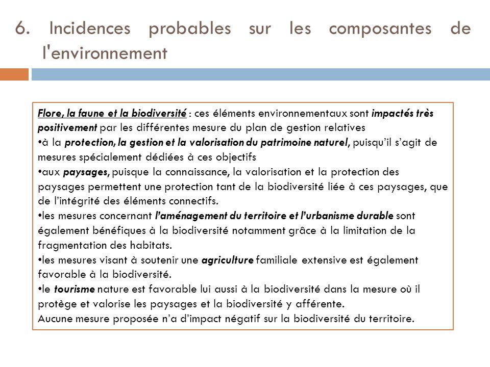 6. Incidences probables sur les composantes de l'environnement Flore, la faune et la biodiversité : ces éléments environnementaux sont impactés très p