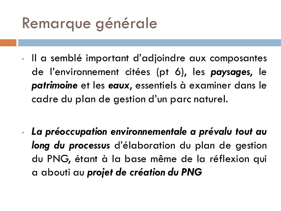 Remarque générale Il a semblé important dadjoindre aux composantes de lenvironnement citées (pt 6), les paysages, le patrimoine et les eaux, essentiel