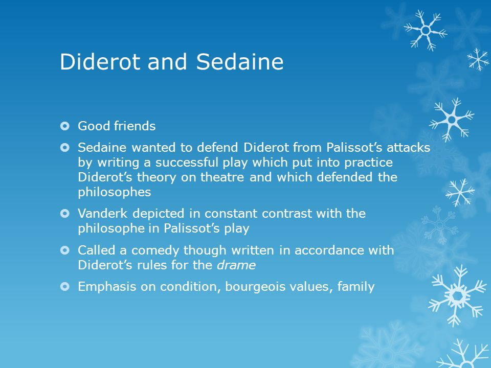 Diderot and Sedaine Good friends Sedaine wanted to defend Diderot from Palissots attacks by writing a successful play which put into practice Diderots