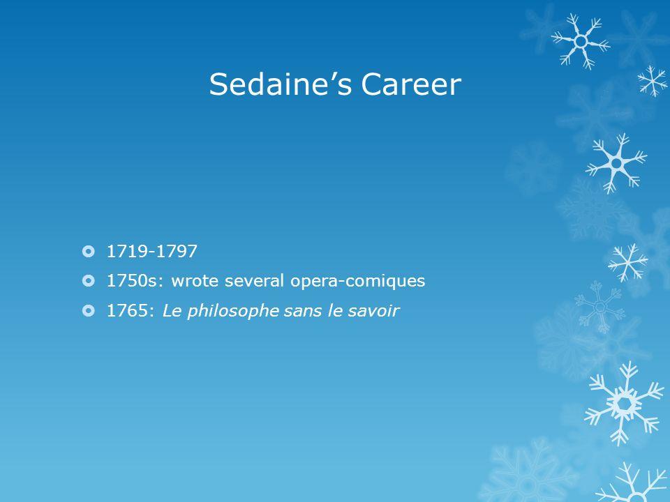 Sedaines Career 1719-1797 1750s: wrote several opera-comiques 1765: Le philosophe sans le savoir