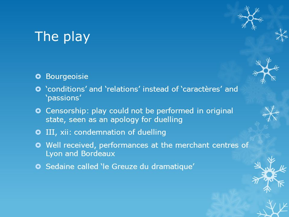 The play Bourgeoisie conditions and relations instead of caractères and passions Censorship: play could not be performed in original state, seen as an