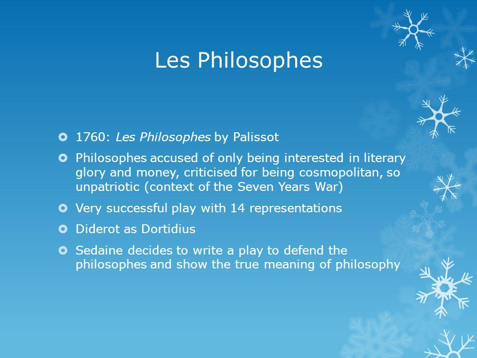 En 1765 (sic), métant trouvé à la première représentation des Philosophes, je fus indigné de la manière dont étaient traités dhonnêtes hommes de lettres que je ne connaissais que par leurs écrits.