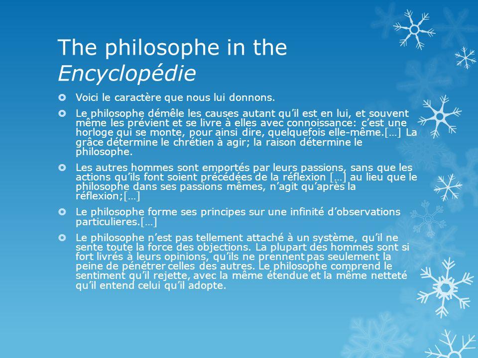 The philosophe in the Encyclopédie Voici le caractère que nous lui donnons. Le philosophe démêle les causes autant quil est en lui, et souvent même le