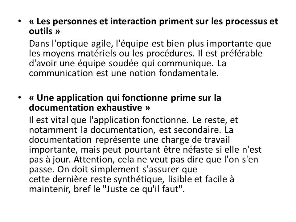 « Les personnes et interaction priment sur les processus et outils » Dans l optique agile, l équipe est bien plus importante que les moyens matériels ou les procédures.