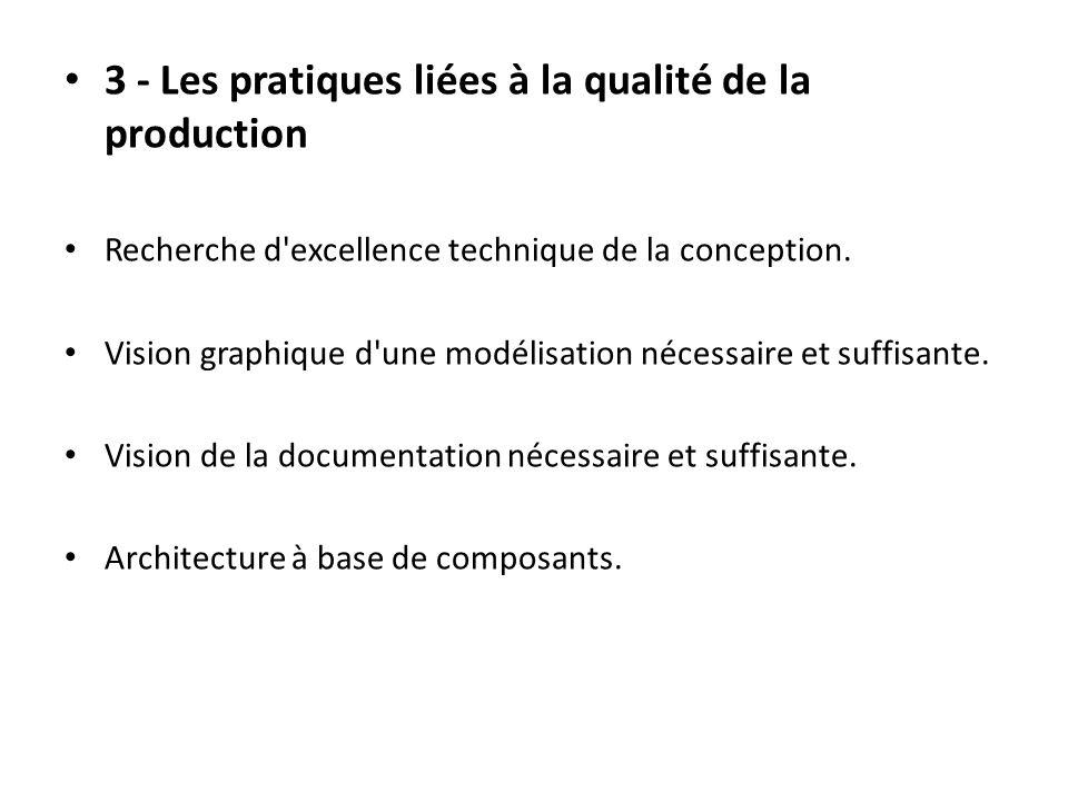 3 - Les pratiques liées à la qualité de la production Recherche d excellence technique de la conception.