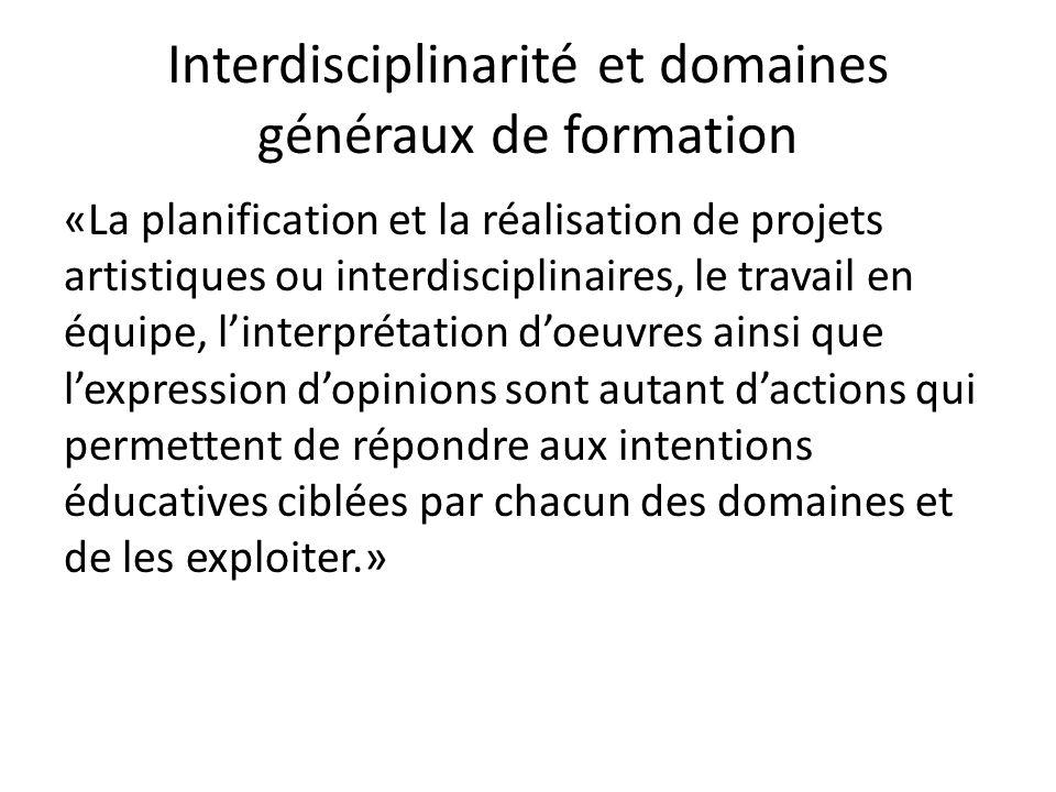 Interdisciplinarité et domaines généraux de formation «La planification et la réalisation de projets artistiques ou interdisciplinaires, le travail en