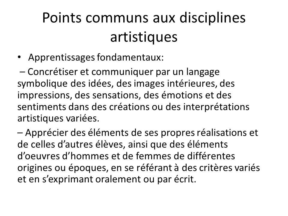 Points communs aux disciplines artistiques Apprentissages fondamentaux: – Concrétiser et communiquer par un langage symbolique des idées, des images i