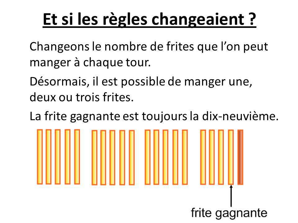 Et si les règles changeaient ? Changeons le nombre de frites que lon peut manger à chaque tour. Désormais, il est possible de manger une, deux ou troi