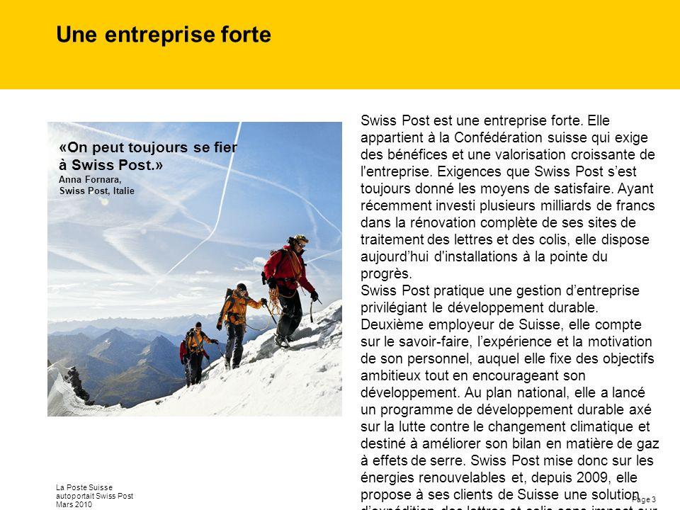 Page 3 La Poste Suisse autoportait Swiss Post Mars 2010 Une entreprise forte Swiss Post est une entreprise forte. Elle appartient à la Confédération s