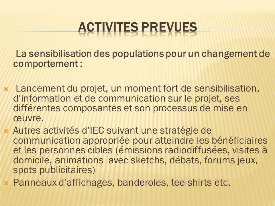 La sensibilisation des populations pour un changement de comportement ; Lancement du projet, un moment fort de sensibilisation, dinformation et de communication sur le projet, ses différentes composantes et son processus de mise en œuvre.