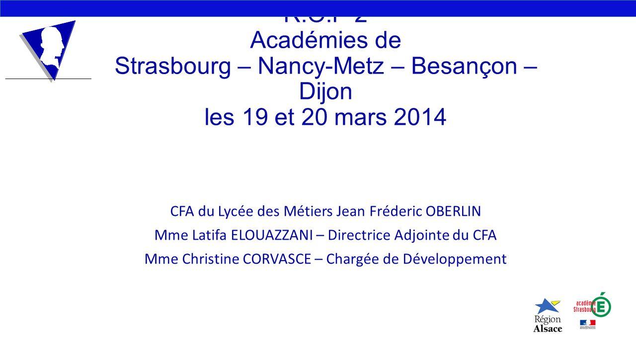 R.O.P 2 Académies de Strasbourg – Nancy-Metz – Besançon – Dijon les 19 et 20 mars 2014 CFA du Lycée des Métiers Jean Fréderic OBERLIN Mme Latifa ELOUA