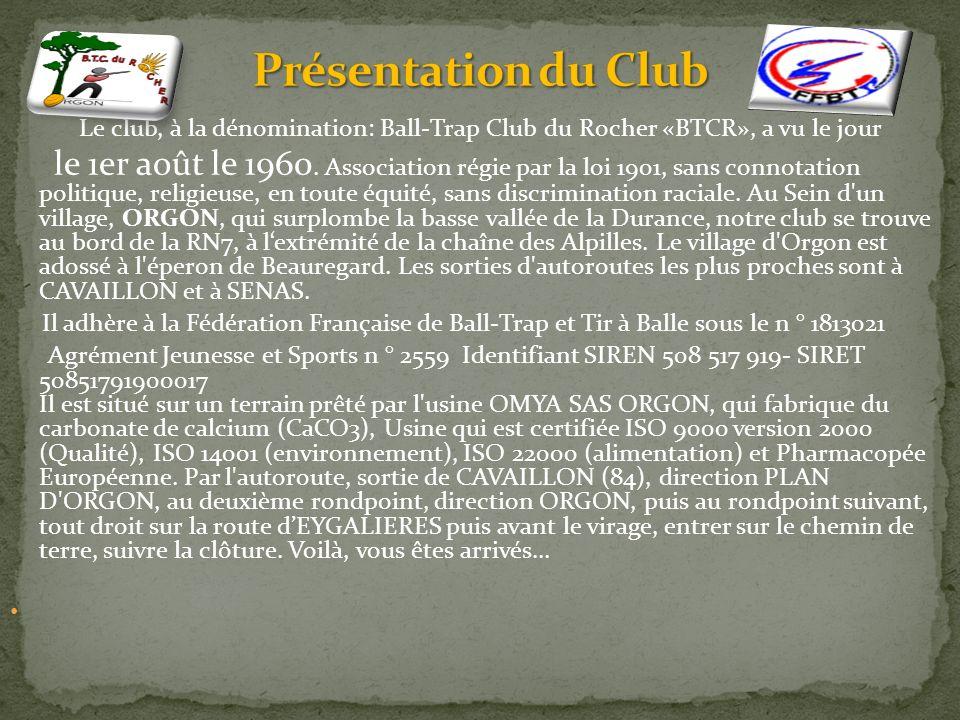 Le club, à la dénomination: Ball-Trap Club du Rocher «BTCR», a vu le jour le 1er août le 1960.