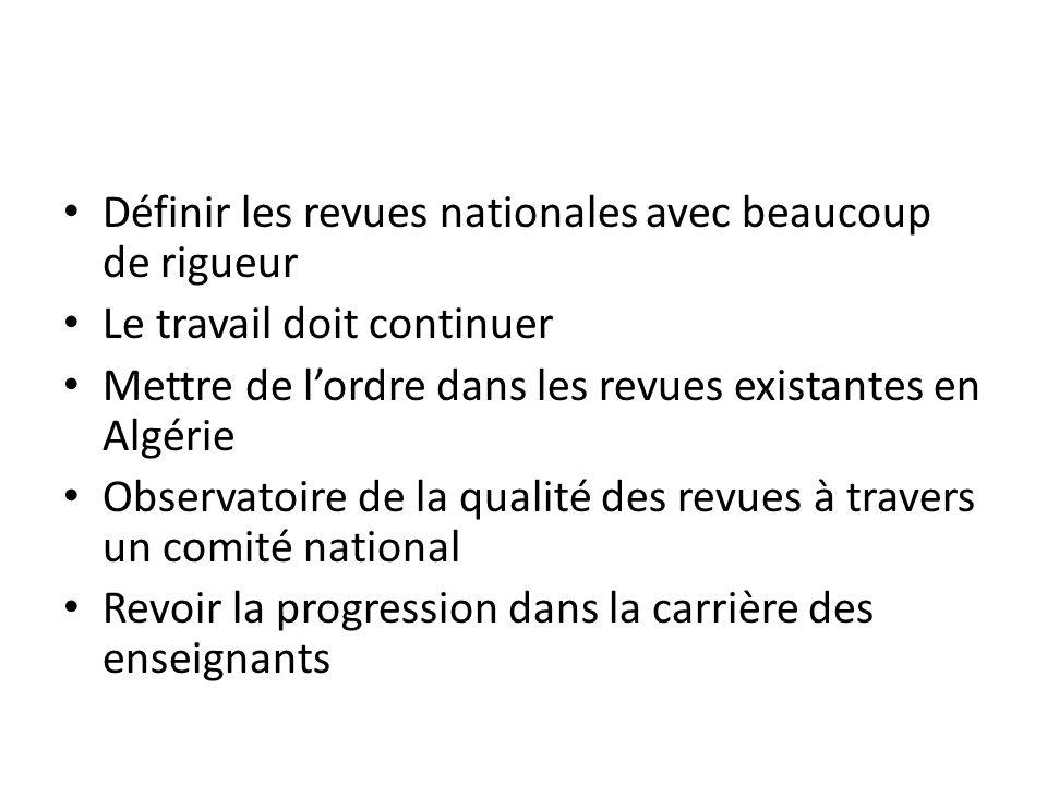 Définir les revues nationales avec beaucoup de rigueur Le travail doit continuer Mettre de lordre dans les revues existantes en Algérie Observatoire d
