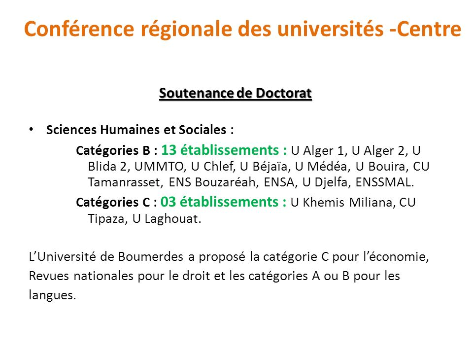 Soutenance de Doctorat Soutenance de Doctorat Sciences Humaines et Sociales : Catégories B : 13 établissements : U Alger 1, U Alger 2, U Blida 2, UMMT