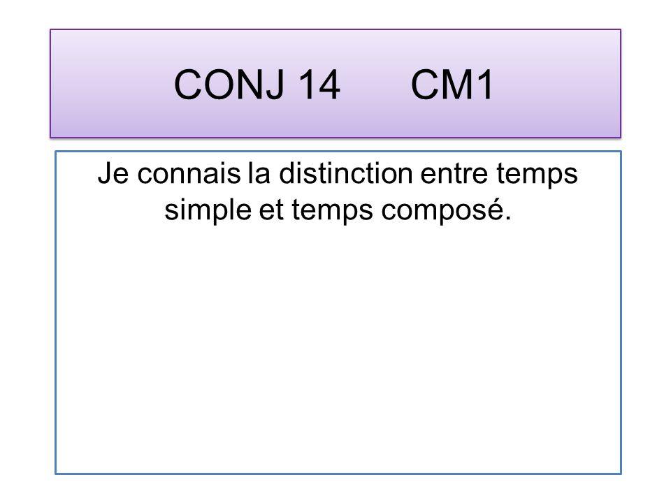 CONJ 14 CM1 Je connais la distinction entre temps simple et temps composé.