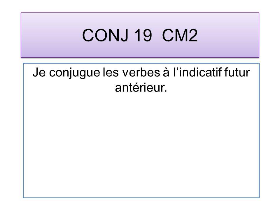 CONJ 19 CM2 Je conjugue les verbes à lindicatif futur antérieur.