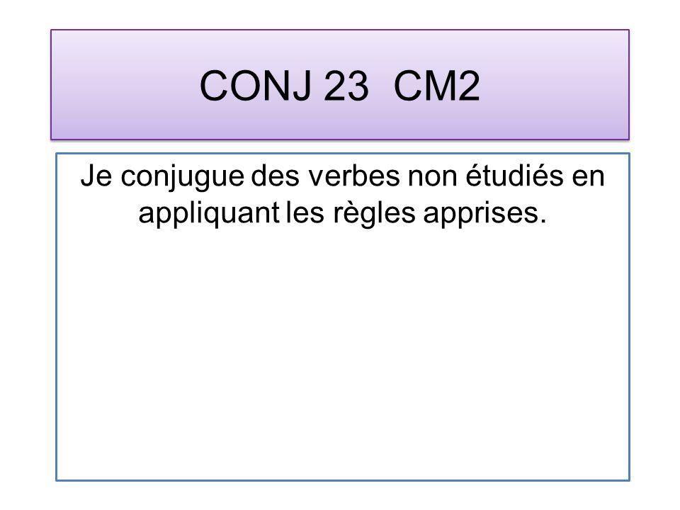 CONJ 23 CM2 Je conjugue des verbes non étudiés en appliquant les règles apprises.