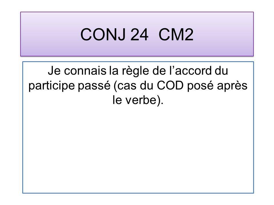 CONJ 24 CM2 Je connais la règle de laccord du participe passé (cas du COD posé après le verbe).