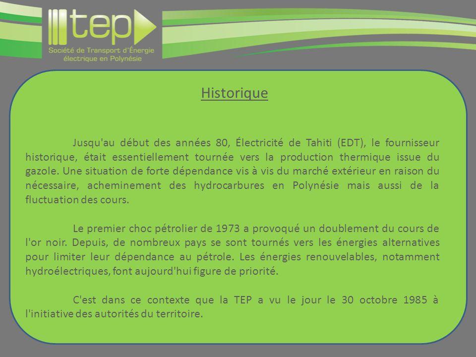 Historique Jusqu au début des années 80, Électricité de Tahiti (EDT), le fournisseur historique, était essentiellement tournée vers la production thermique issue du gazole.