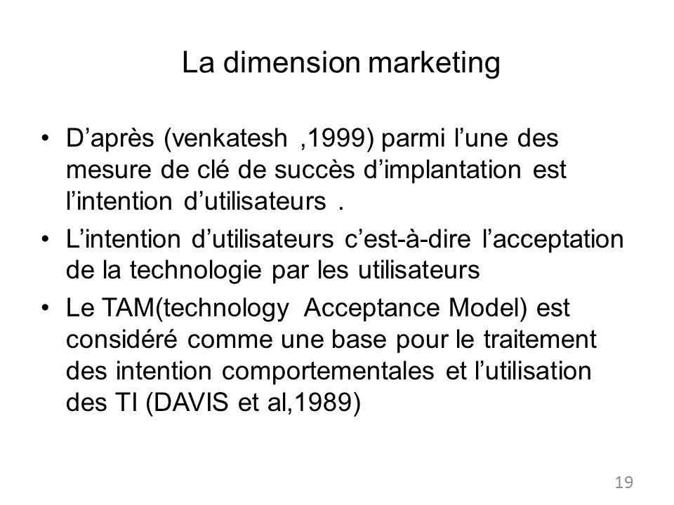 La dimension marketing Daprès (venkatesh,1999) parmi lune des mesure de clé de succès dimplantation est lintention dutilisateurs. Lintention dutilisat