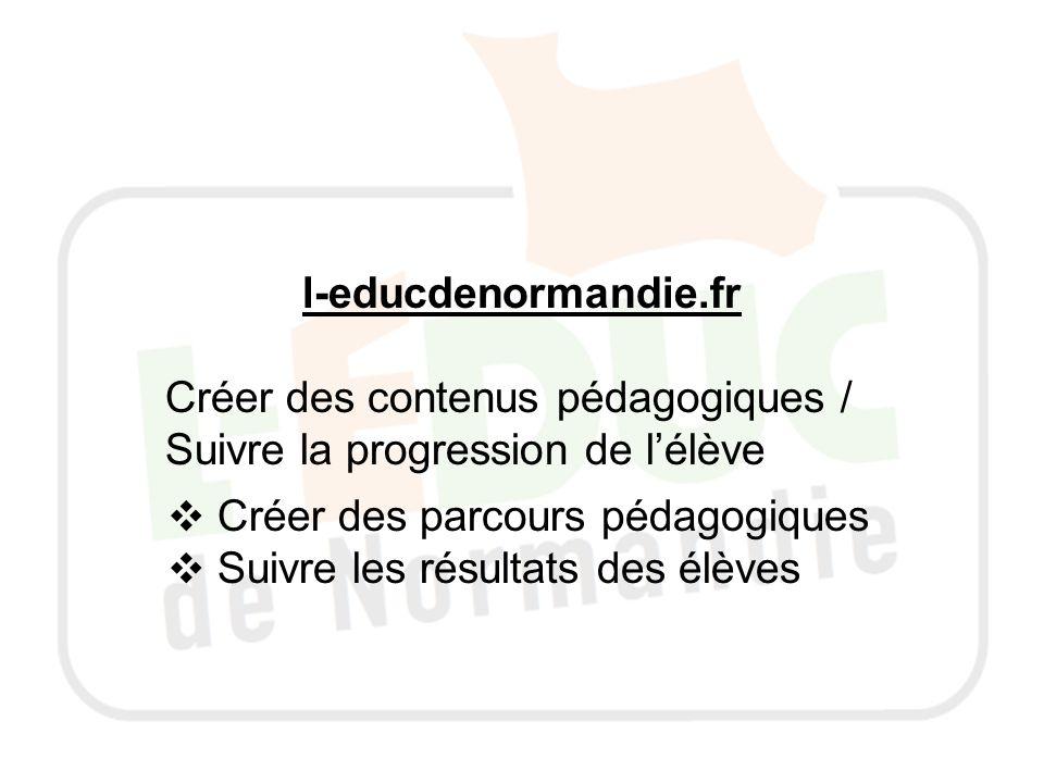 l-educdenormandie.fr Créer des contenus pédagogiques / Suivre la progression de lélève Créer des parcours pédagogiques Suivre les résultats des élèves