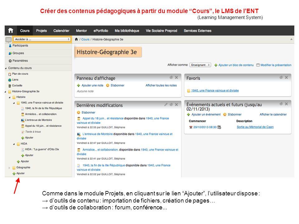 Créer des contenus pédagogiques à partir du module Cours, le LMS de lENT (Learning Management System) Comme dans le module Projets, en cliquant sur le lien Ajouter, lutilisateur dispose : doutils de contenu : importation de fichiers, création de pages… doutils de collaboration : forum, conférence...