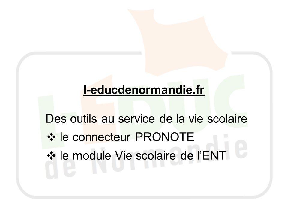 l-educdenormandie.fr Des outils au service de la vie scolaire le connecteur PRONOTE le module Vie scolaire de lENT