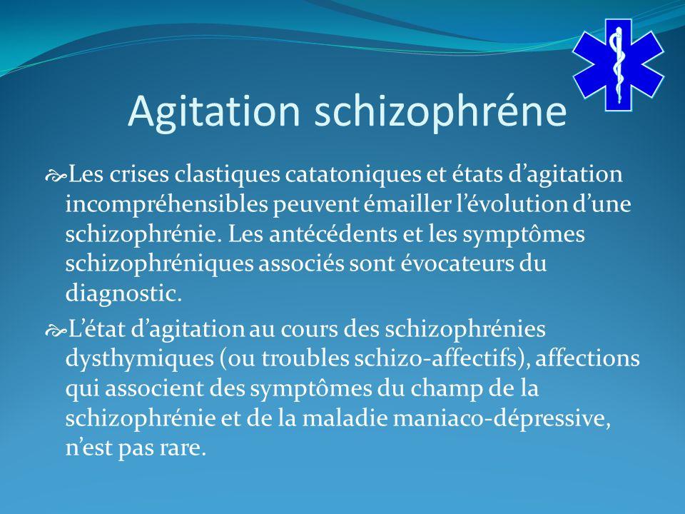 Agitation schizophréne Les crises clastiques catatoniques et états dagitation incompréhensibles peuvent émailler lévolution dune schizophrénie.