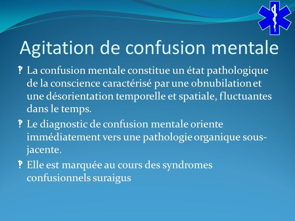 Agitation de confusion mentale La confusion mentale constitue un état pathologique de la conscience caractérisé par une obnubilation et une désorientation temporelle et spatiale, fluctuantes dans le temps.