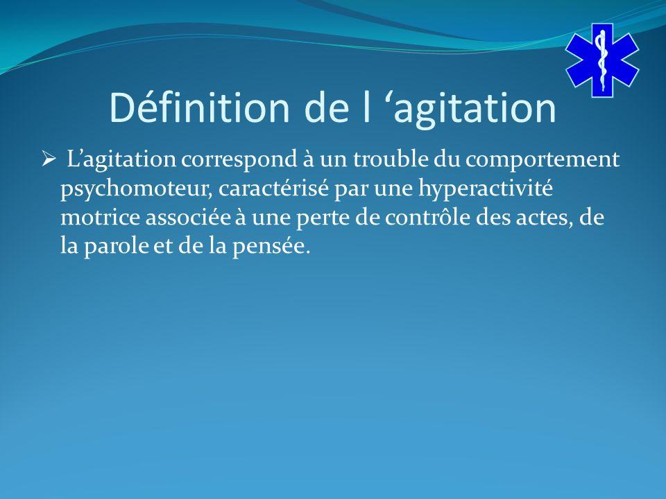 Définition de l agitation Lagitation correspond à un trouble du comportement psychomoteur, caractérisé par une hyperactivité motrice associée à une perte de contrôle des actes, de la parole et de la pensée.