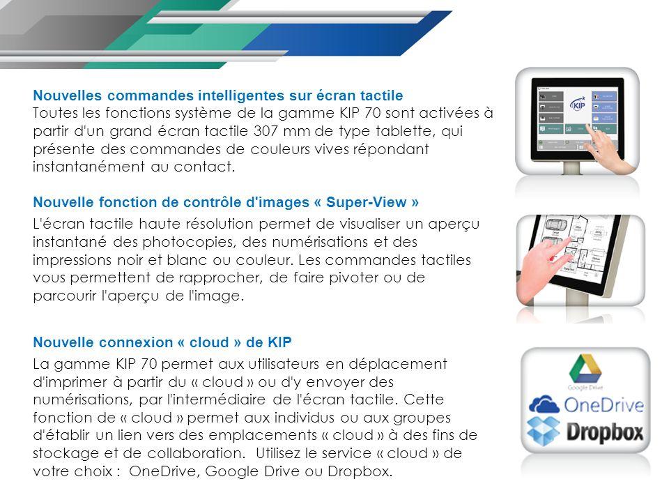 Nouvelles commandes intelligentes sur écran tactile Toutes les fonctions système de la gamme KIP 70 sont activées à partir d un grand écran tactile 307 mm de type tablette, qui présente des commandes de couleurs vives répondant instantanément au contact.