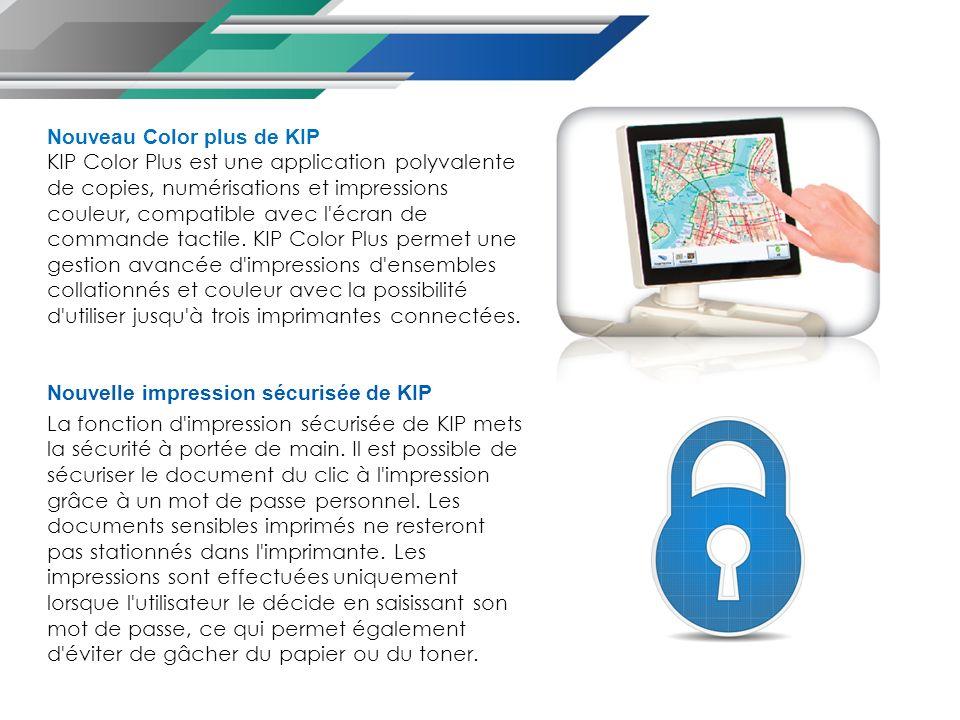 Nouveau Color plus de KIP KIP Color Plus est une application polyvalente de copies, numérisations et impressions couleur, compatible avec l écran de commande tactile.