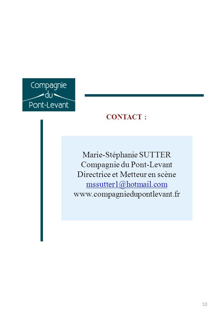 Marie-Stéphanie SUTTER Compagnie du Pont-Levant Directrice et Metteur en scène mssutter1@hotmail.com www.compagniedupontlevant.fr CONTACT : 10
