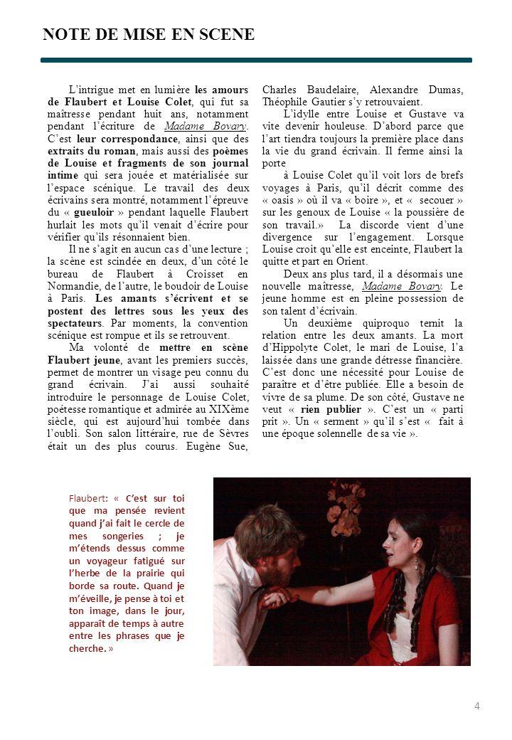NOTE DE MISE EN SCENE Lintrigue met en lumière les amours de Flaubert et Louise Colet, qui fut sa maîtresse pendant huit ans, notamment pendant lécrit