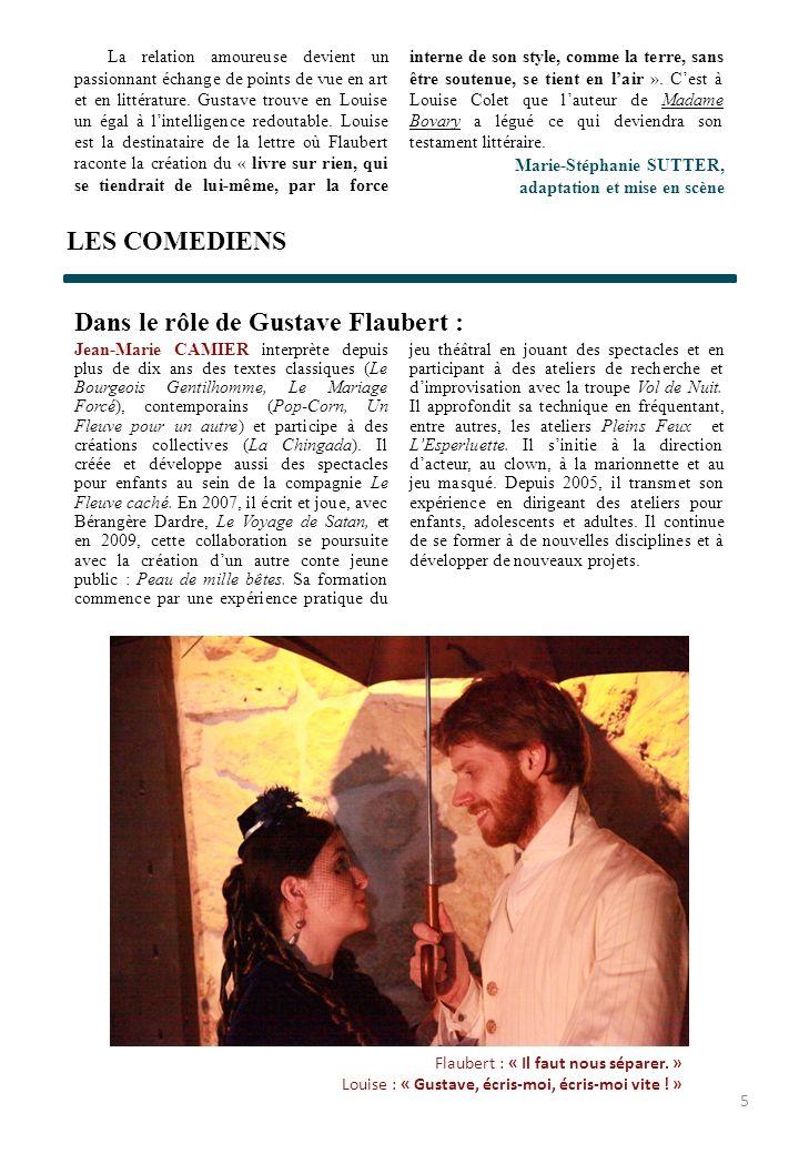 LES COMEDIENS Dans le rôle de Gustave Flaubert : Jean-Marie CAMIER interprète depuis plus de dix ans des textes classiques (Le Bourgeois Gentilhomme,