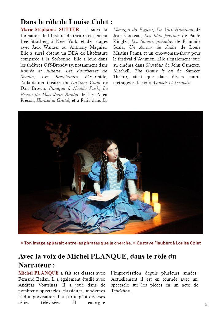 Dans le rôle de Louise Colet : Marie-Stéphanie SUTTER a suivi la formation de lInstitut de théâtre et cinéma Lee Strasberg à New York, et des stages a
