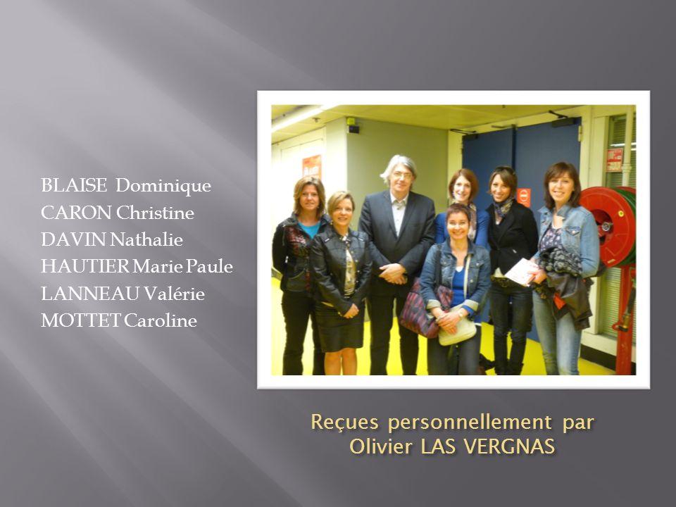 Reçues personnellement par Olivier LAS VERGNAS BLAISE Dominique CARON Christine DAVIN Nathalie HAUTIER Marie Paule LANNEAU Valérie MOTTET Caroline