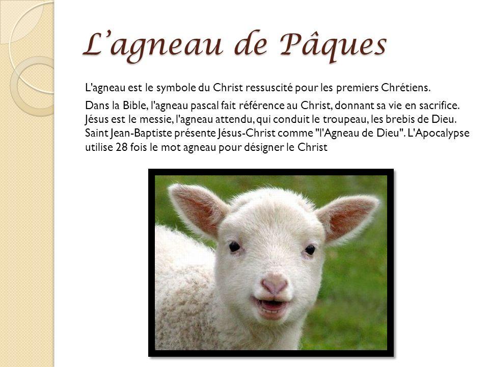 Lagneau de Pâques L'agneau est le symbole du Christ ressuscité pour les premiers Chrétiens. Dans la Bible, l'agneau pascal fait référence au Christ, d