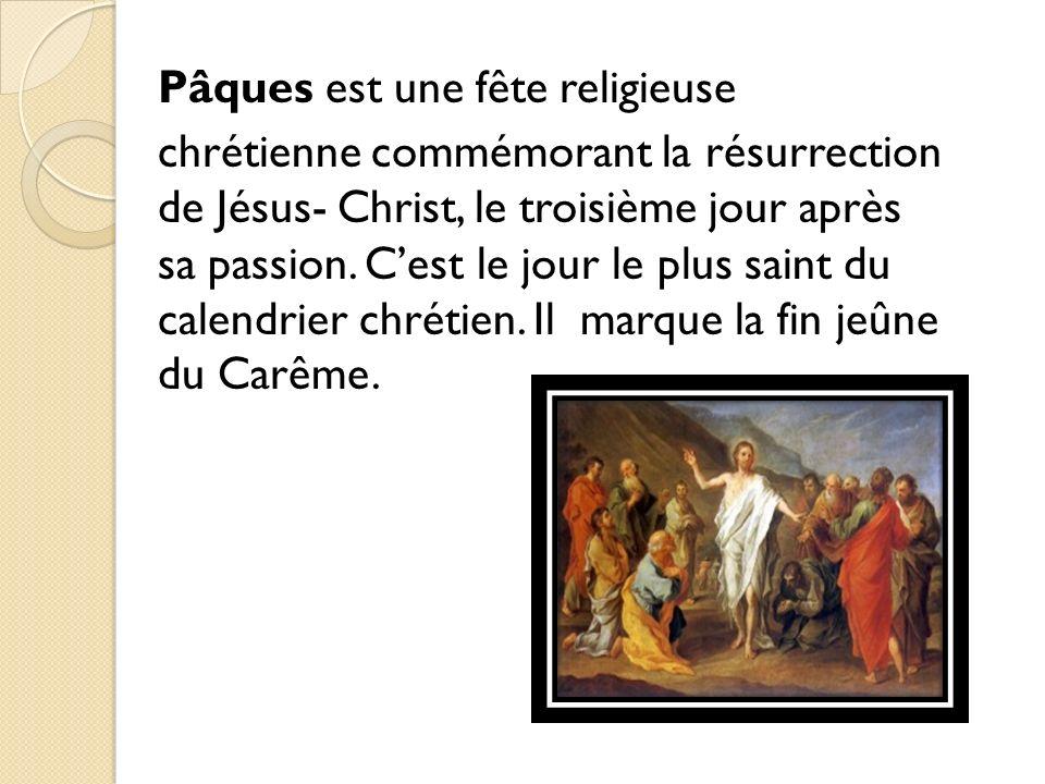 Pâques est une fête religieuse chrétienne commémorant la résurrection de Jésus- Christ, le troisième jour après sa passion. Cest le jour le plus saint