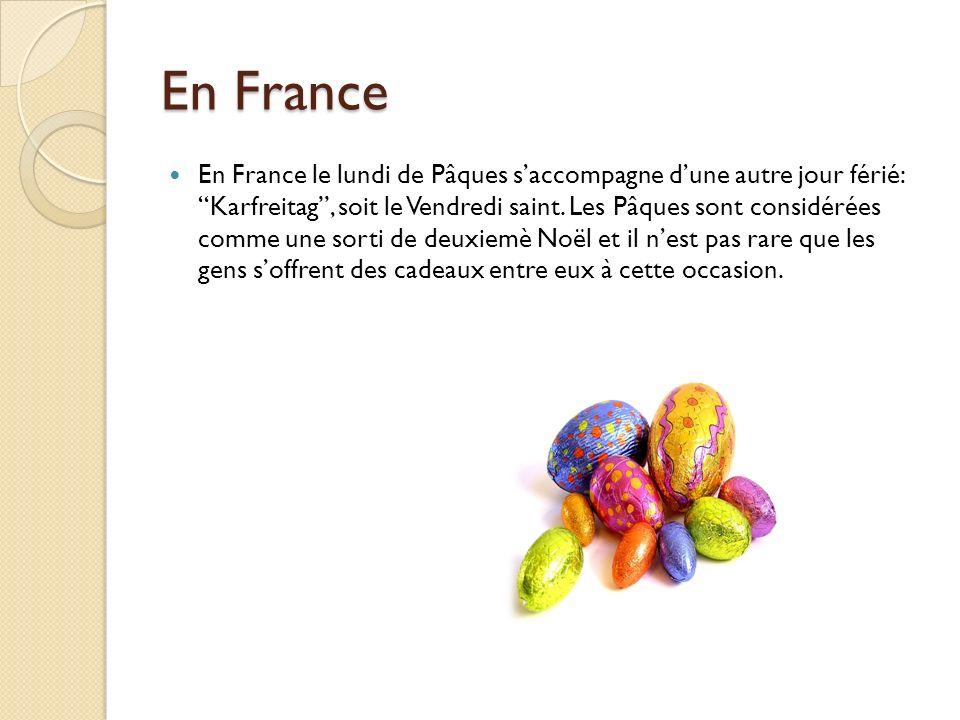En France En France le lundi de Pâques saccompagne dune autre jour férié: Karfreitag, soit le Vendredi saint. Les Pâques sont considérées comme une so