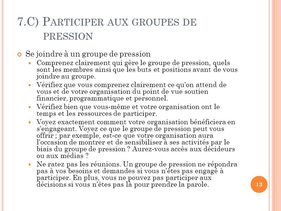 7.C) P ARTICIPER AUX GROUPES DE PRESSION Se joindre à un groupe de pression Comprenez clairement qui gère le groupe de pression, quels sont les membres ainsi que les buts et positions avant de vous joindre au groupe.
