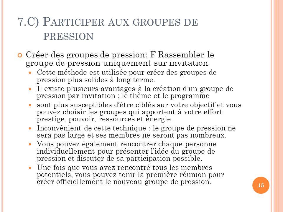 7.C) P ARTICIPER AUX GROUPES DE PRESSION Créer des groupes de pression: F Rassembler le groupe de pression uniquement sur invitation Cette méthode est utilisée pour créer des groupes de pression plus solides à long terme.