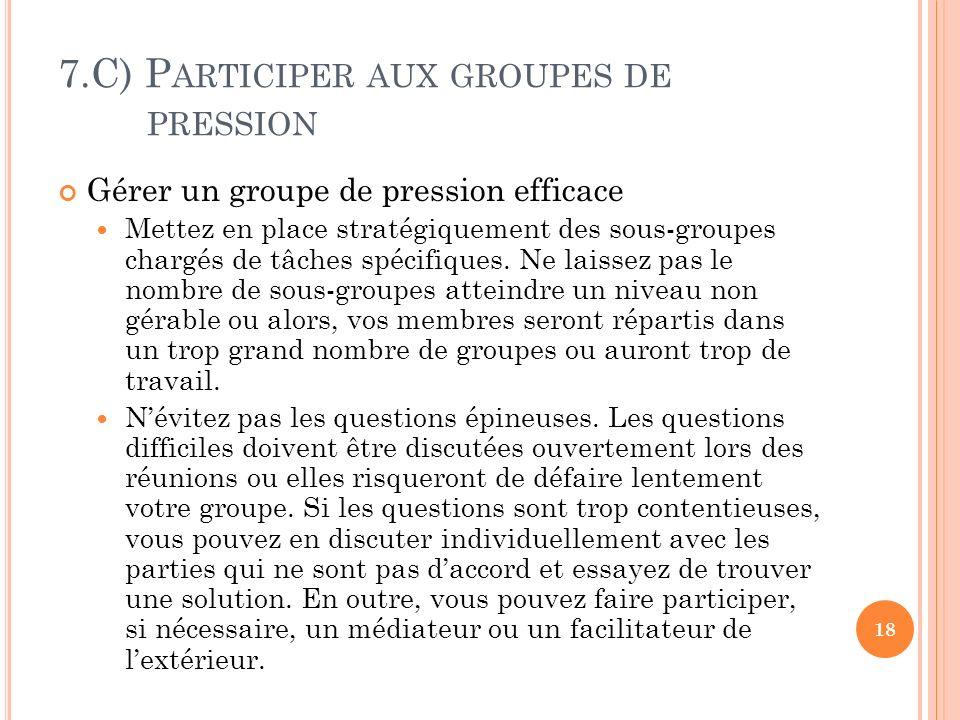 7.C) P ARTICIPER AUX GROUPES DE PRESSION Gérer un groupe de pression efficace Mettez en place stratégiquement des sous-groupes chargés de tâches spécifiques.