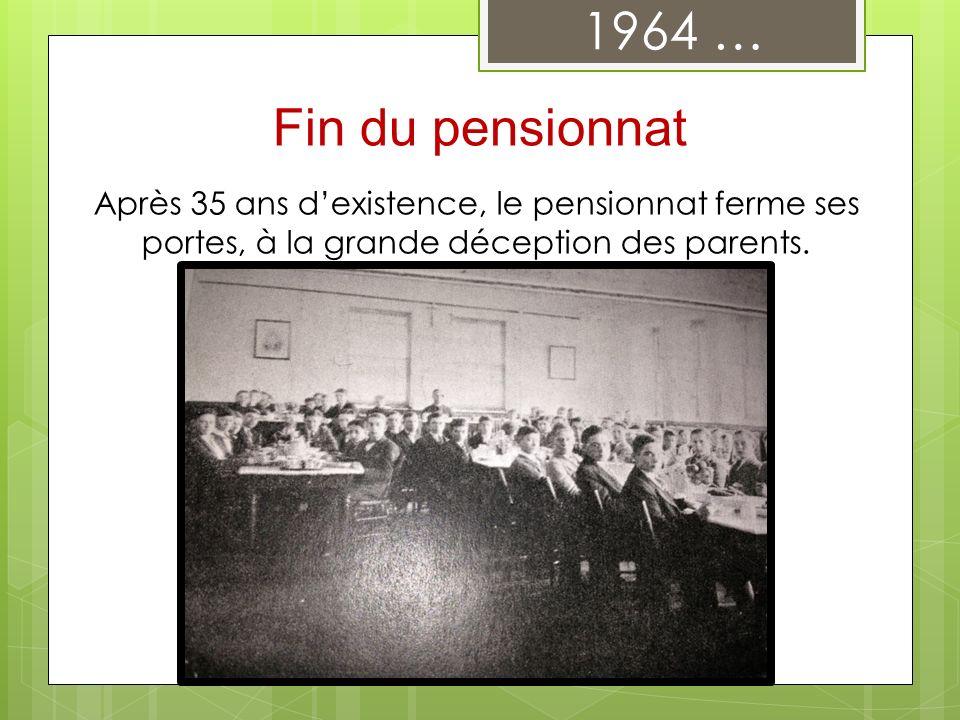 Après 35 ans dexistence, le pensionnat ferme ses portes, à la grande déception des parents. 1964 … Fin du pensionnat