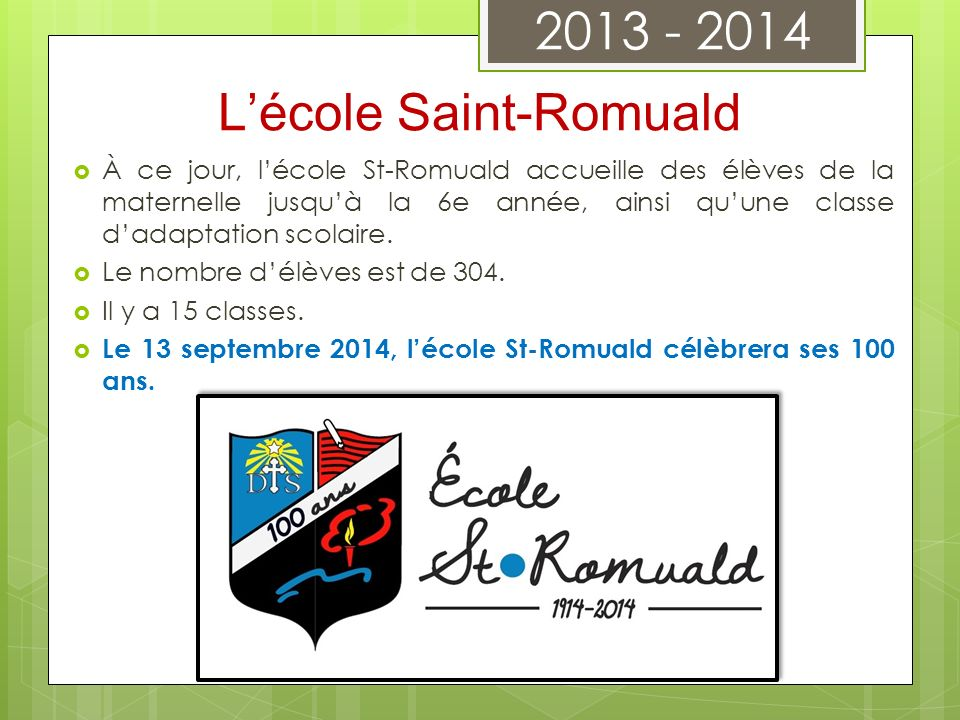 À ce jour, lécole St-Romuald accueille des élèves de la maternelle jusquà la 6e année, ainsi quune classe dadaptation scolaire. Le nombre délèves est