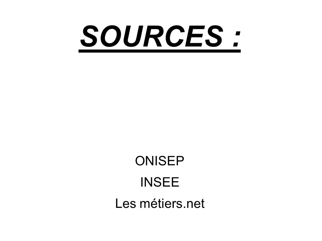 SOURCES : ONISEP INSEE Les métiers.net