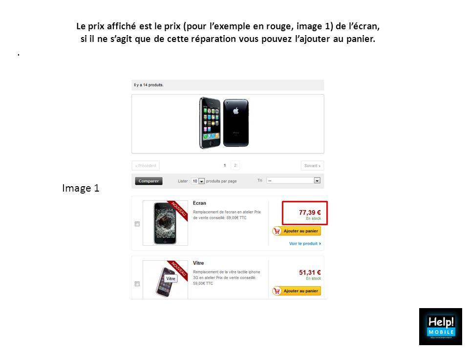 Le prix affiché est le prix (pour lexemple en rouge, image 1) de lécran, si il ne sagit que de cette réparation vous pouvez lajouter au panier.. Image