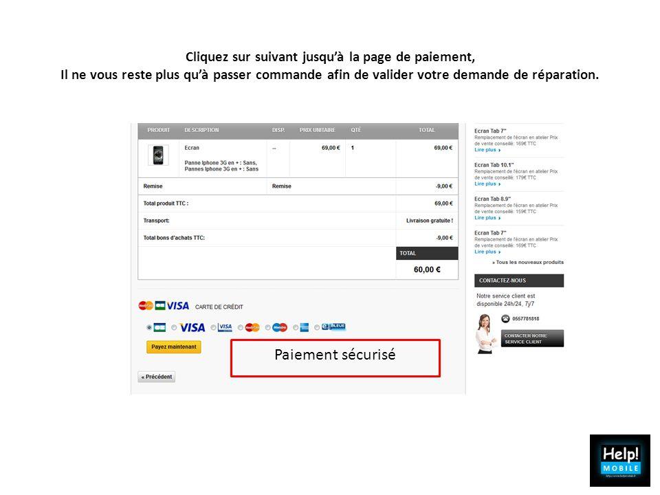 Cliquez sur suivant jusquà la page de paiement, Il ne vous reste plus quà passer commande afin de valider votre demande de réparation. Paiement sécuri