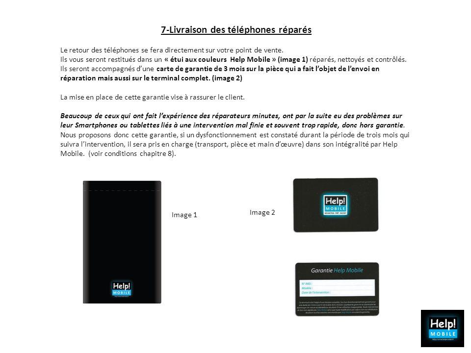 7-Livraison des téléphones réparés Le retour des téléphones se fera directement sur votre point de vente. Ils vous seront restitués dans un « étui aux