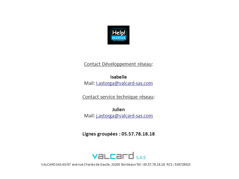 Contact Développement réseau: Isabelle Mail: I.astorga@valcard-sas.comI.astorga@valcard-sas.com Contact service technique réseau: Julien Mail: j.astor